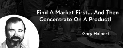 Gary Halbert quote find the market first